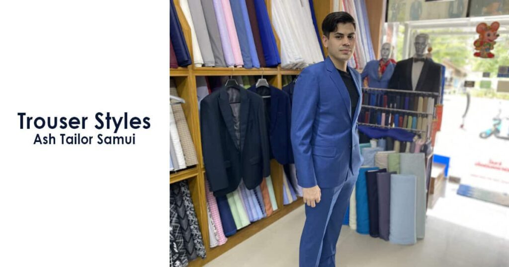 Trouser Styles by Ash Tailor Samui - Different Styles Explained